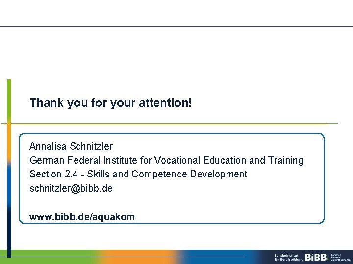 Thank you for your attention! Annalisa Schnitzler German Federal Institute for Vocational Education and
