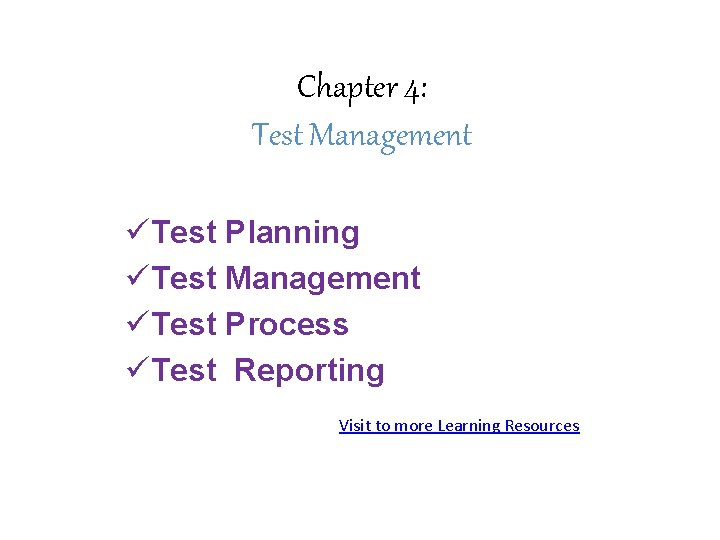 Chapter 4: Test Management üTest Planning üTest Management üTest Process üTest Reporting Visit to