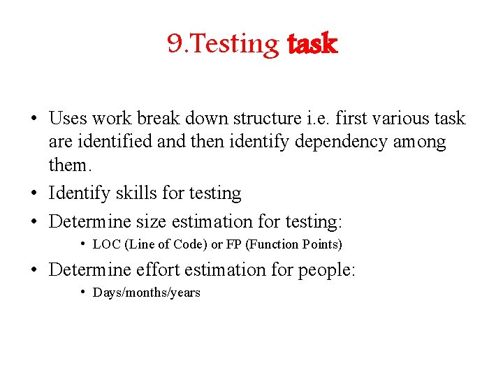 9. Testing task • Uses work break down structure i. e. first various task