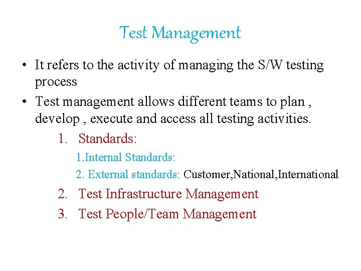Test Management • It refers to the activity of managing the S/W testing process