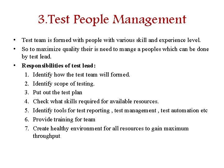 3. Test People Management • Test team is formed with people with various skill