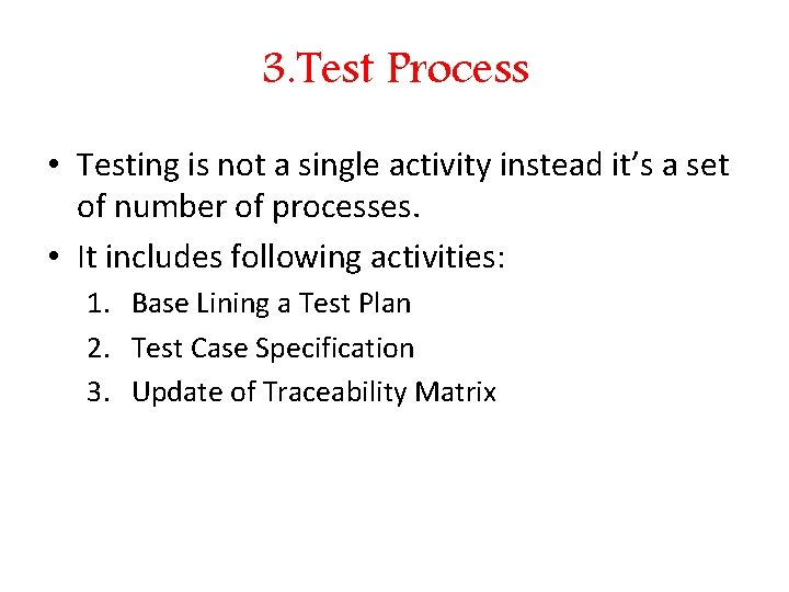 3. Test Process • Testing is not a single activity instead it's a set