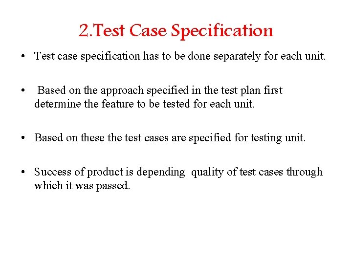 2. Test Case Specification • Test case specification has to be done separately for