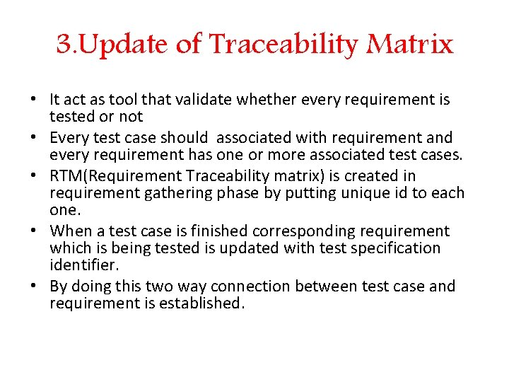 3. Update of Traceability Matrix • It act as tool that validate whether every
