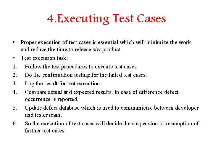 4. Executing Test Cases • Proper execution of test cases is essential which will