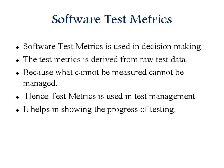 Software Test Metrics Software Test Metrics is used in decision making. The test metrics