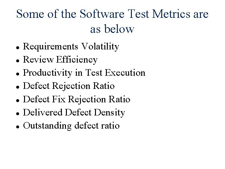 Some of the Software Test Metrics are as below Requirements Volatility Review Efficiency Productivity
