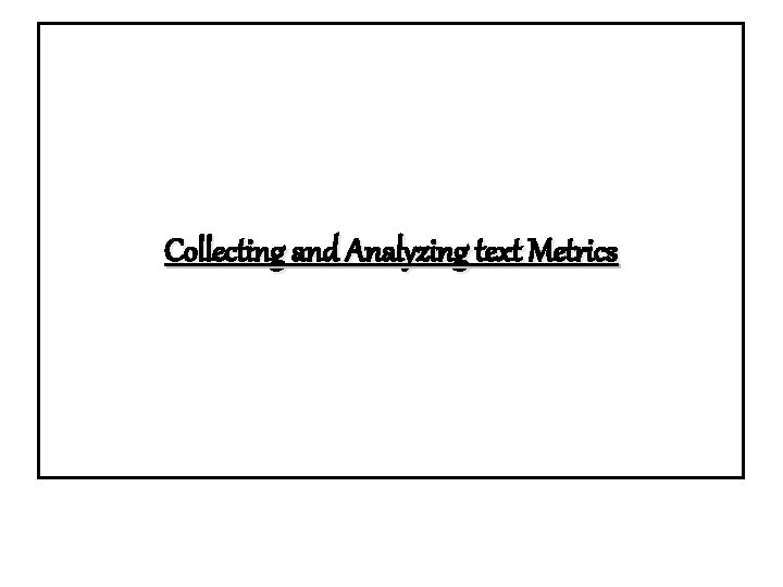 Collecting and Analyzing text Metrics