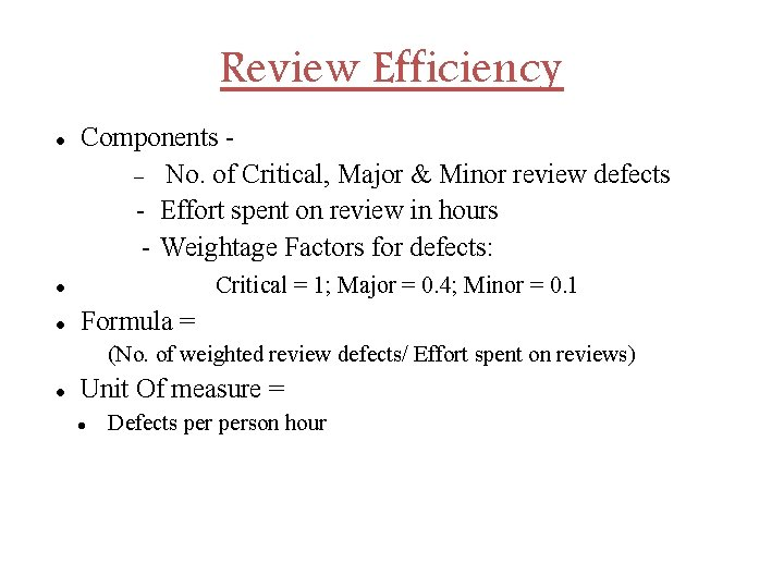 Review Efficiency Components No. of Critical, Major & Minor review defects - Effort spent