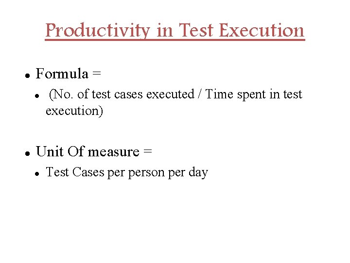 Productivity in Test Execution Formula = (No. of test cases executed / Time spent