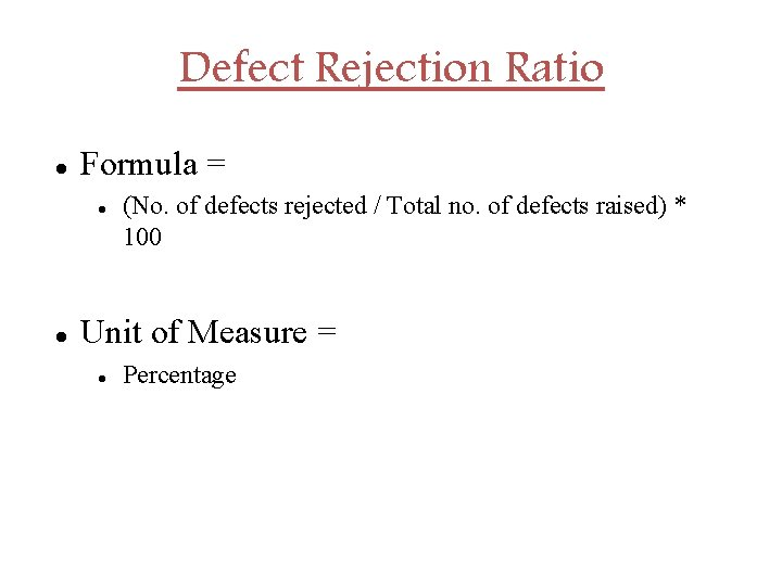 Defect Rejection Ratio Formula = (No. of defects rejected / Total no. of defects