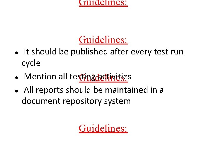Guidelines: It should be published after every test run cycle Mention all testing activities