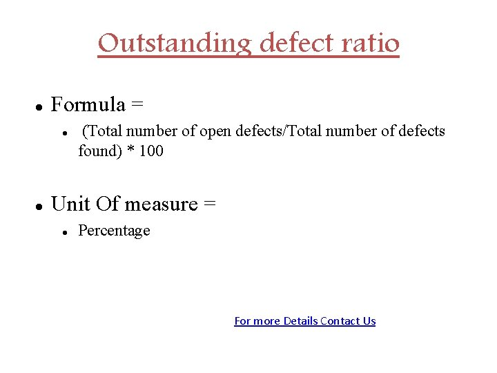 Outstanding defect ratio Formula = (Total number of open defects/Total number of defects found)