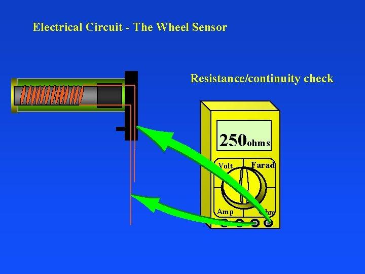 Electrical Circuit - The Wheel Sensor Resistance/continuity check 250 ohms Volt Farad Amp Ohm