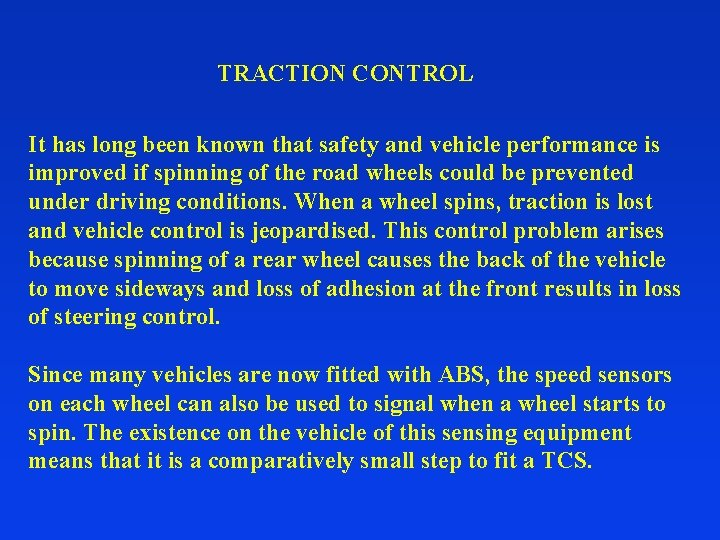 TRACTION CONTROL It has long been known that safety and vehicle performance is improved