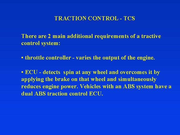 TRACTION CONTROL - TCS There are 2 main additional requirements of a tractive control