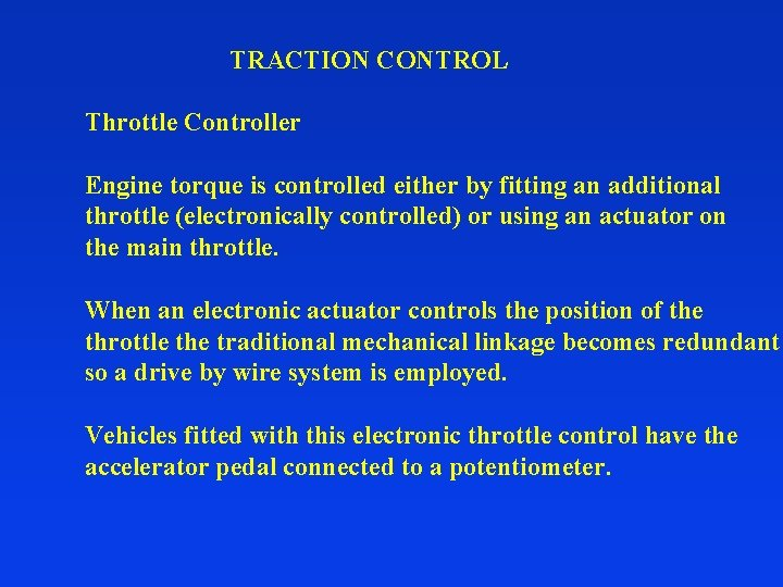 TRACTION CONTROL Throttle Controller Engine torque is controlled either by fitting an additional throttle