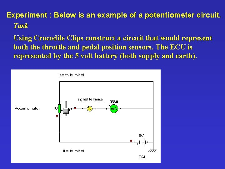 Experiment : Below is an example of a potentiometer circuit. Task Using Crocodile Clips