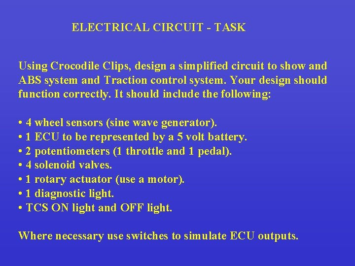ELECTRICAL CIRCUIT - TASK Using Crocodile Clips, design a simplified circuit to show and