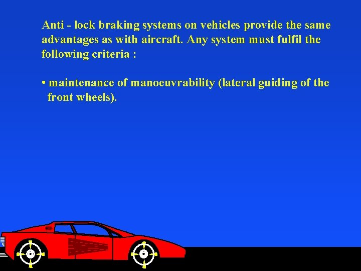 Anti - lock braking systems on vehicles provide the same advantages as with aircraft.