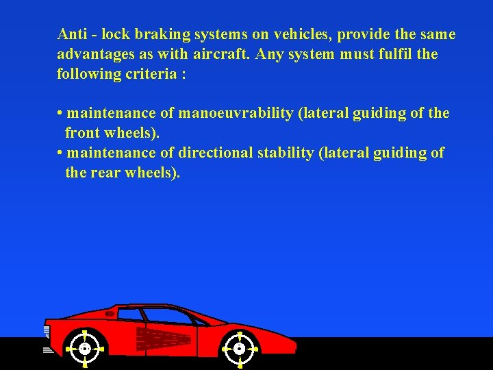 Anti - lock braking systems on vehicles, provide the same advantages as with aircraft.