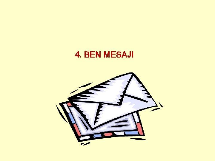 4. BEN MESAJI