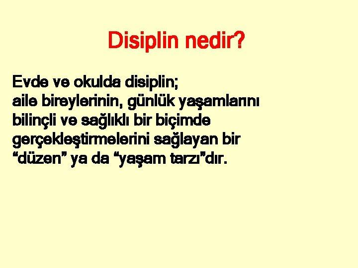 Disiplin nedir? Evde ve okulda disiplin; aile bireylerinin, günlük yaşamlarını bilinçli ve sağlıklı bir