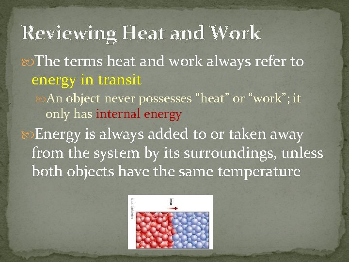 Reviewing Heat and Work The terms heat and work always refer to energy in