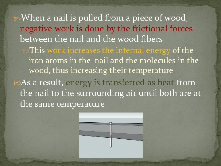 When a nail is pulled from a piece of wood, negative work is