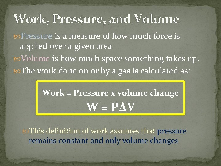 Work, Pressure, and Volume Pressure is a measure of how much force is applied