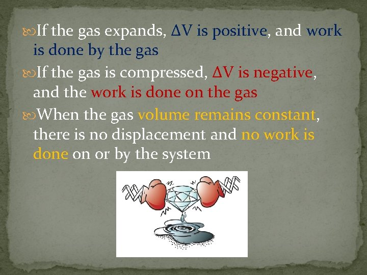 If the gas expands, ∆V is positive, and work is done by the