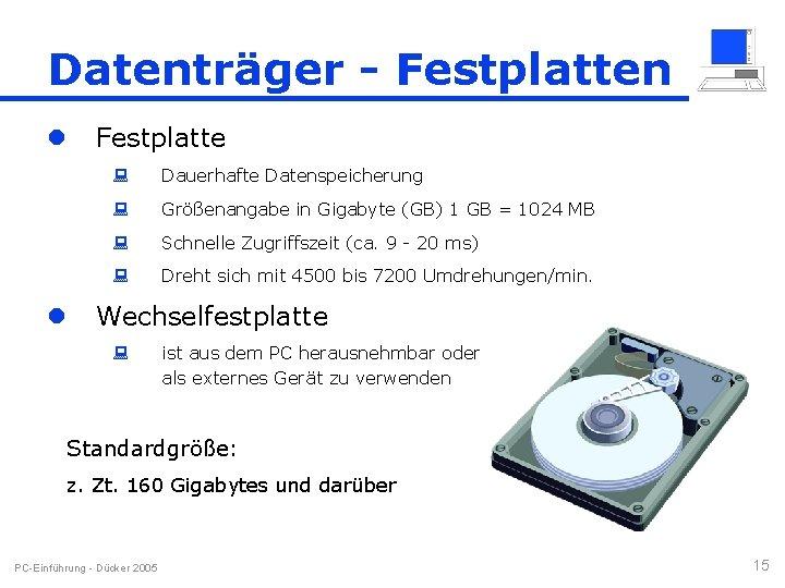 Datenträger - Festplatten l l Festplatte : Dauerhafte Datenspeicherung : Größenangabe in Gigabyte (GB)