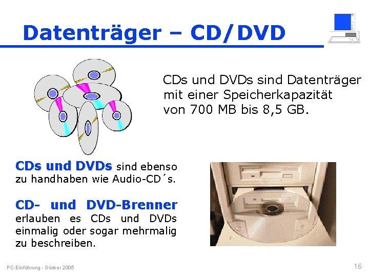 Datenträger – CD/DVD CDs und DVDs sind Datenträger mit einer Speicherkapazität von 700 MB