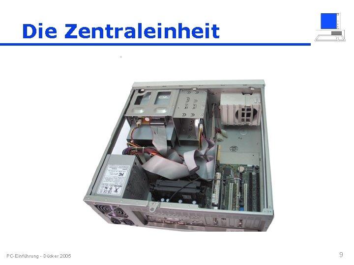 Die Zentraleinheit PC-Einführung - Dücker 2005 9