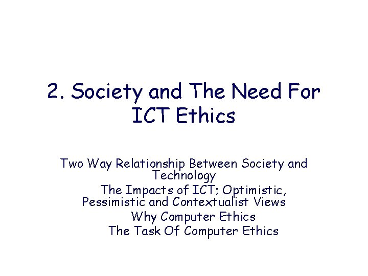 2. Society and The Need For ICT Ethics Two Way Relationship Between Society and
