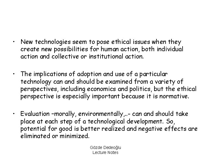 • New technologies seem to pose ethical issues when they create new possibilities