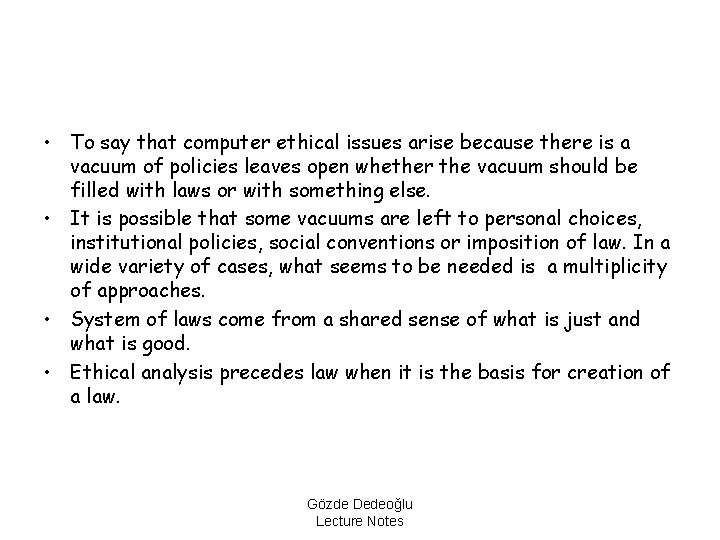 • To say that computer ethical issues arise because there is a vacuum