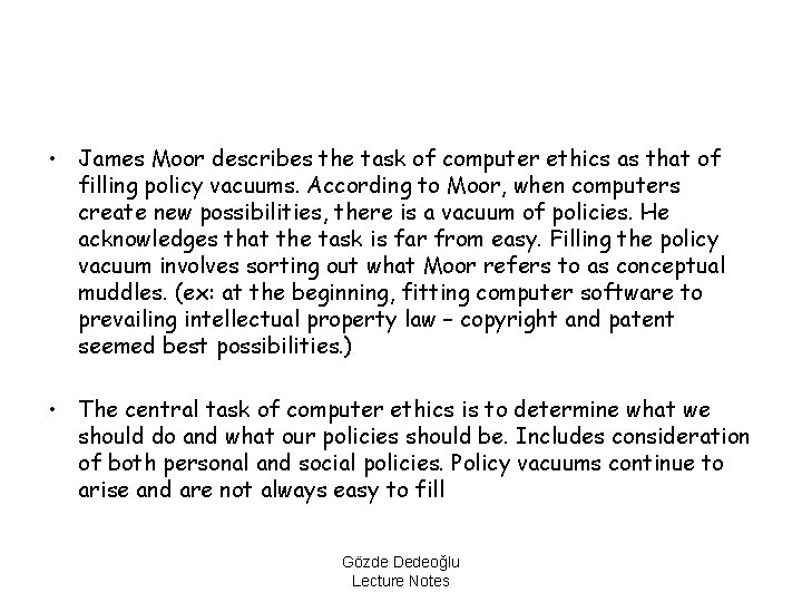 • James Moor describes the task of computer ethics as that of filling