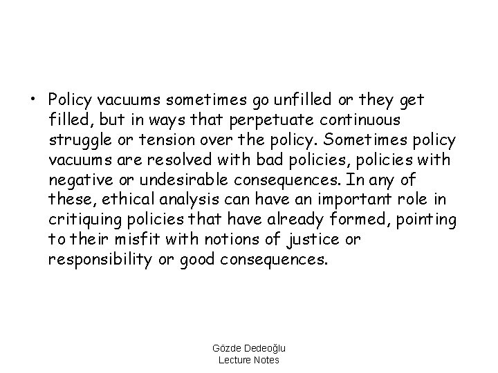 • Policy vacuums sometimes go unfilled or they get filled, but in ways