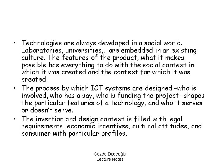 • Technologies are always developed in a social world. Laboratories, universities, . .