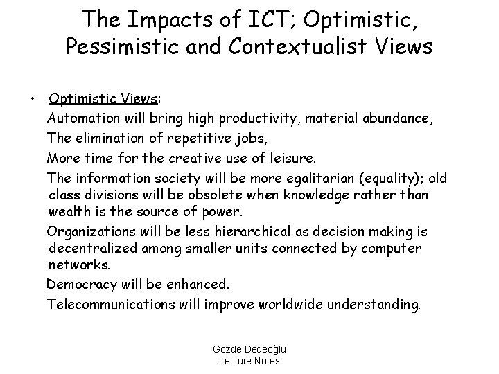 The Impacts of ICT; Optimistic, Pessimistic and Contextualist Views • Optimistic Views: Automation will