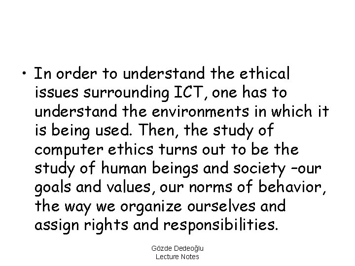 • In order to understand the ethical issues surrounding ICT, one has to
