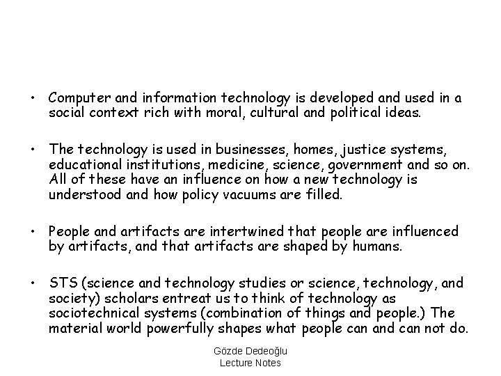 • Computer and information technology is developed and used in a social context