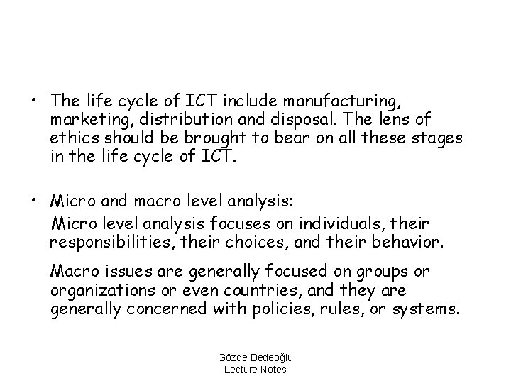 • The life cycle of ICT include manufacturing, marketing, distribution and disposal. The