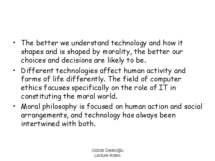 • The better we understand technology and how it shapes and is shaped