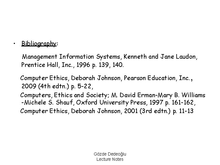 • Bibliography: Management Information Systems, Kenneth and Jane Laudon, Prentice Hall, Inc. ,