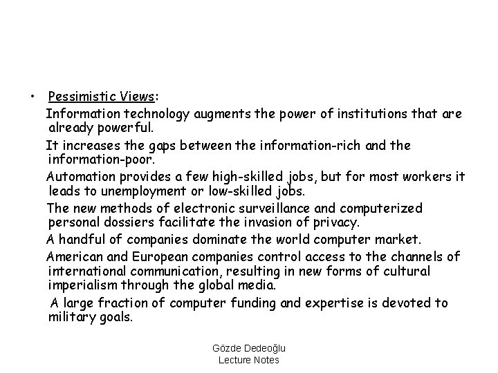 • Pessimistic Views: Information technology augments the power of institutions that are already
