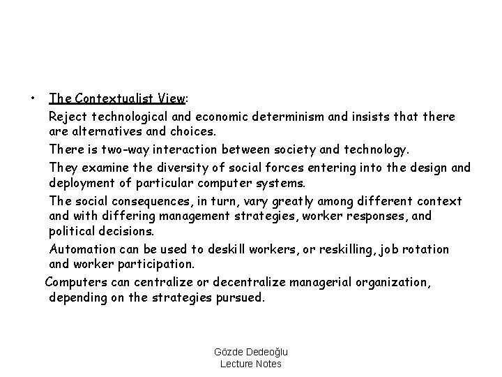 • The Contextualist View: Reject technological and economic determinism and insists that there