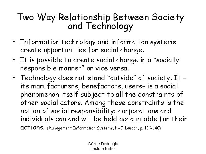 Two Way Relationship Between Society and Technology • Information technology and information systems create