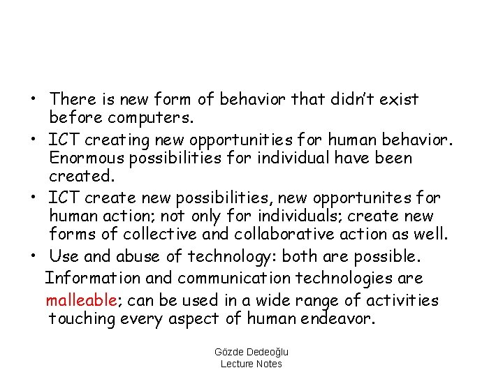 • There is new form of behavior that didn't exist before computers. •